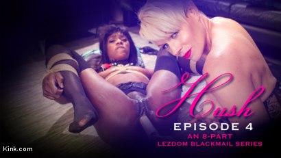 HUSH Ep 4: Helena Locke Gives Ana Foxxx The Executive Treatment